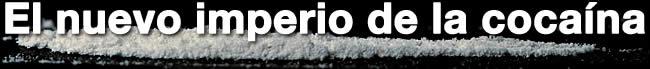 El nuevo imperio de la cocaína